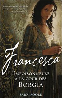 Lu pour vous - Francesca, empoisonneuse à la cour des Borgia, de Sara Poole dans Auteurs, écrivains, polygraphes, nègres, etc. sara_poole